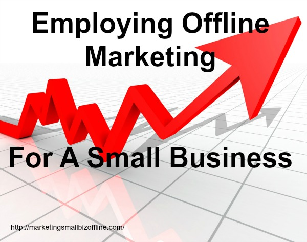 Employing Offline Marketing For A Small Business