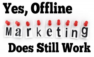 """Yes, Offline Marketing Does Still Work"""