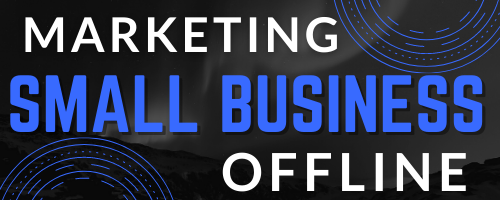 MARKETING SMALL BUSINESS OFFLINE
